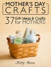 Mother's Day Crafts: 37 Gift Ideas & Crafts For Mothers - Kitty Moore