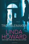 Troublemaker: A Novel - Linda Howard