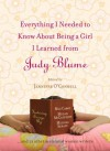 Everything I Needed to Know About Being a Girl I Learned from Judy Blume - Julie Kenner, Jennifer Coburn, Megan McCafferty, Lynda Curnyn, Jennifer O'Connell, Melissa Senate, Diana Peterfreund, Stephanie Lessing, Laura Ruby, Erica Orloff, Stacey Ballis, Kristin Harmel, Shanna Wendson, Elise Juska, Kyra Davis, Beth Kendrick, Berta Platas, Kayla Pe