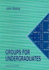 Groups for Undergraduates - John Moody