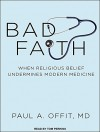 Bad Faith: When Religious Belief Undermines Modern Medicine - Dr. Paul A. Offit M.D., Tom Perkins