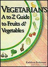 Vegetarian's A to Z Guide to Fruits and Vegetables - Kathleen Robinson, Pete Luckett