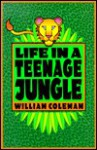 Life in a Teenage Jungle - William L. Coleman