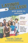 Latinos in College: Your Guide to Success - Mariela Dabbah