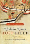 Khubilai Khan's Lost Fleet: In Search of a Legendary Armada - James P. Delgado