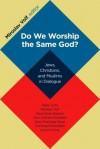 Do We Worship the Same God? - Miroslav Volf