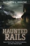 Haunted Rails - Matthew L. Swayne