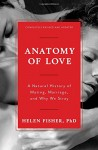 Anatomy of Love: A Natural History of Mating, Marriage, and Why We Stray (Completely Revised and Updated with a New Introduction) - Helen Fisher