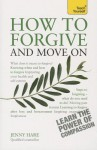 How to Forgive and Move On: A Teach Yourself Guide - Jenny Hare