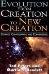 Evolution from Creation to New Creation: Conflict, Conversation, and Convergence - Ted Peters, Martinez Hewlett