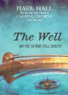 The Well: Why Are So Many Still Thirsty? - Mark Hall, Tim Luke