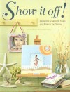 Show It Off!: Designing Scrapbook Pages and Projects for Display - Memory Makers Books, Torrey Scott