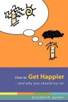 How to Get Happier-And Why You Should Try To! - Elizabeth Power