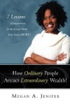 How Ordinary People Attract Extraordinary Wealth: 7 Lessons of Empowerment for the Average Person Who Wants More - Megan Jenifer