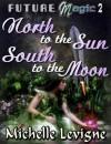 Future Magic Novella 2: North to the Sun, South to the Moon - Michelle L. Levigne