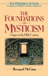 The Foundations of Mysticism: Presence of God:A History of Western Christian Mysticism, Vol 1 (Presence of God: a History of Western Christian Mysticism) - Bernard McGinn