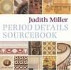 Period Details Sourcebook - Judith H. Miller