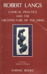 Clinical Practice and the Architecture of the Mind - Robert Langs