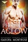 Phoenix Aglow (Alpha Phoenix Book 1) - Isadora Montrose