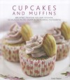Cupcakes and Muffins: Irresistible Creations for Every Occasion: 150 Delicious Recipes Shown in 300 Stunning Photographs - Carol Pastor