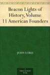 Beacon Lights of History, Volume 11 American Founders - John Lord
