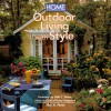 Home Magazine: Outdoor Living with Style - Ellen Plante, Home Magazine Staff, Gale Steves