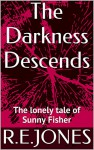 The Darkness Descends: The lonely tale of Sunny Fisher - RJ Jones