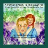 A Father's Poem to His Daughter (A View Into Children's Lives through Parent's Eyes) - Bob Johnson, Inger Johnson