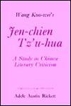 Wang Kuo-Wei's Jen-Chien Tz'u-Hua: A Study in Chinese Literary Criticism - Guowei Wang