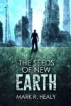 The Seeds of New Earth - Mark R. Healy