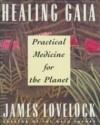 Healing Gaia: Practical Medicine for the Planet - James E. Lovelock