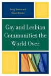 Gay and Lesbian Communities the World Over - Rita J. Simon, Alison Brooks