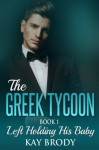 Left Holding His Baby GIANT PRINT: A Billionaire New Adult Romance (The Greek Tycoon GIANT PRINT) (Volume 1) - Kay Brody