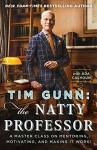 Tim Gunn: The Natty Professor: A Master Class on Mentoring, Motivating, and Making It Work! - Tim Gunn
