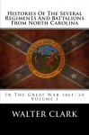 Histories Of The Several Regiments And Battalions From North Carolina: In The Great War 1861-'65 - Walter Clark