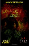 Onyx Neon Shorts Presents: Horror Collection - 2015 - Jarl Nicholl, MJ Wesolowski, Brit Jones, Franklin Charles Murdock, Jackie Woodard, Tracy Fahey, Elizabeth Myrrdin, DJ Tyrer, B.T. Joy, Jeremy Thompson, Matt Tveter, Joseph Rubas, Ro McNulty
