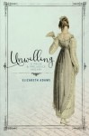 Unwilling: A Pride and Prejudice Vagary - Elizabeth Adams