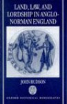 Land, Law, and Lordship in Anglo-Norman England - John Hudson