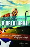 Best True Stories from World War II: More Than 150 Stirring Accounts of Tragedy and Triumph - C. Brian Kelly