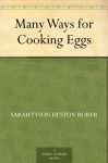 Many Ways for Cooking Eggs - Sarah Tyson Heston Rorer