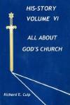 All about God's Church (His-Story, Volume VI) - Richard E. Culp