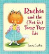 Ruthie and the (Not So) Teeny Tiny Lie - Laura Rankin