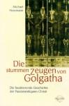 Die Stummen Zeugen Von Golgatha. Die Faszinierende Geschichte Der Passionsreliquien Christi - Michael Hesemann