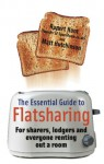 The Essential Guide to Flatsharing - The Essential Guide to Flatsharing, Matt Hutchinson