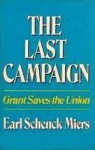 The Last Campaign: Grant Saves The Union - Earl Schenck Miers