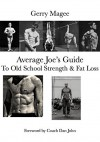 Average Joe's Guide To Old School Strength & Fat Loss: Train Like A Guy - Gerry Magee, Dan John