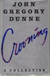 Crooning: A Collection - John Gregory Dunne