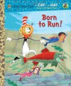 Born to Run! (Dr. Seuss/Cat in the Hat) (Little Golden Book) - Tish Rabe, Christopher Moroney