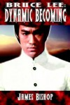 Bruce Lee: Dynamic Becoming - James Bishop