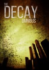 The Decay Omnibus: A Post-Apocalyptic Tale of Survival - Roger Hayden